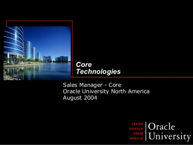Core Technologies Sales Manager - Core Oracle University North America August 2004