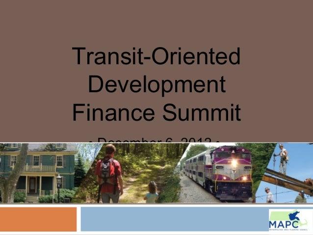 Transit-Oriented DevelopmentFinance Summit • December 6, 2012 •