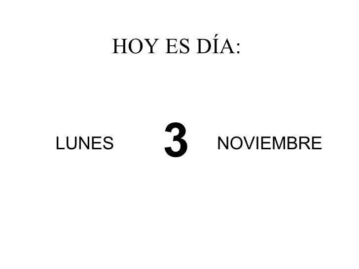 HOY ES DÍA:  LUNES 3 NOVIEMBRE