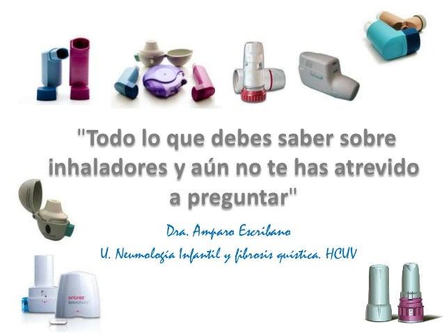 """""""Todo lo que debes saber sobre inhaladores y aún no te has atrevido a preguntar"""" Dra. Amparo Escribano U. Neumología Infan..."""