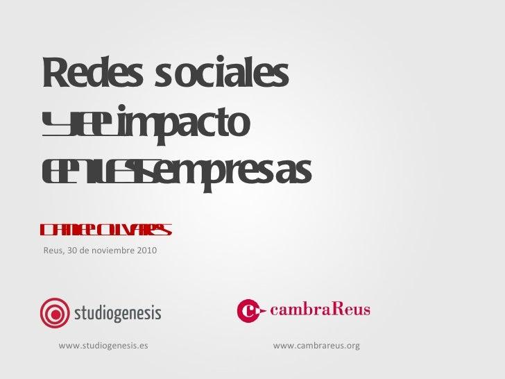 Redes sociales y el  impacto en las  empresas Daniel Olivares www.studiogenesis.es www.cambrareus.org Reus, 30 de noviembr...