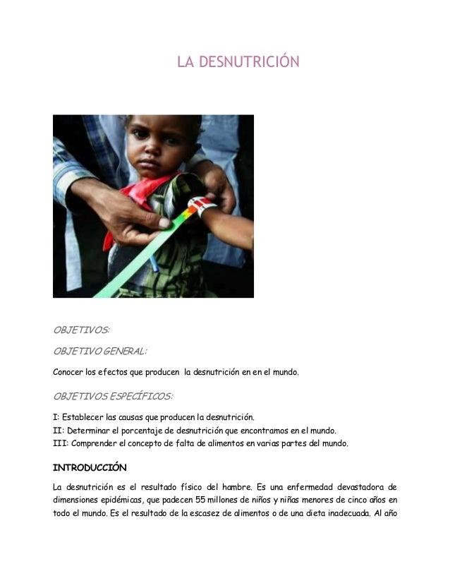 LA DESNUTRICIÓN OBJETIVOS: OBJETIVO GENERAL: Conocer los efectos que producen la desnutrición en en el mundo. OBJETIVOS ES...