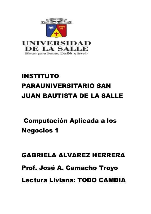 INSTITUTO PARAUNIVERSITARIO SAN JUAN BAUTISTA DE LA SALLE Computación Aplicada a los Negocios 1 GABRIELA ALVAREZ HERRERA P...