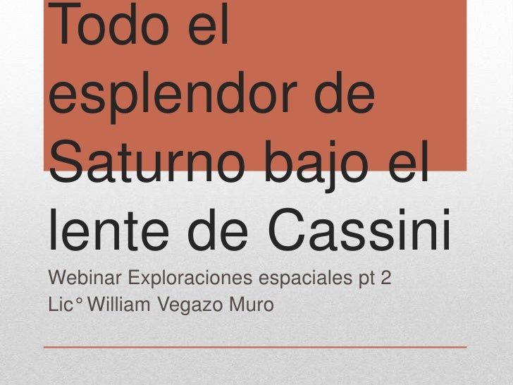 Todo elesplendor deSaturno bajo ellente de CassiniWebinar Exploraciones espaciales pt 2Lic° William Vegazo Muro