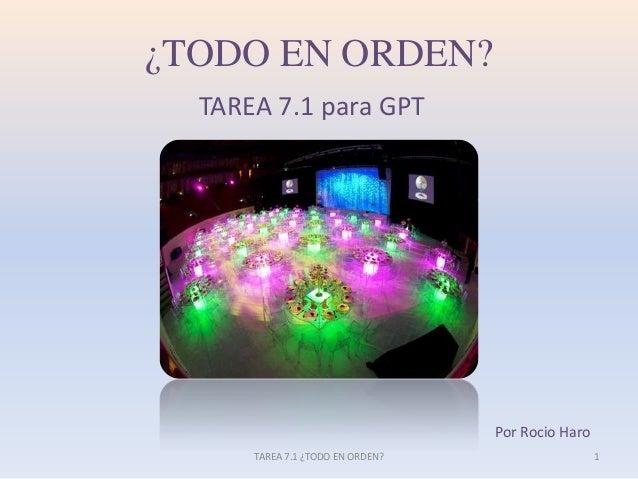 ¿TODO EN ORDEN?TAREA 7.1 para GPTPor Rocio Haro1TAREA 7.1 ¿TODO EN ORDEN?