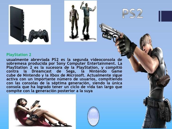 PlayStation 2usualmente abreviada PS2 es la segunda videoconsola desobremesa producida por Sony Computer Entertainment. La...