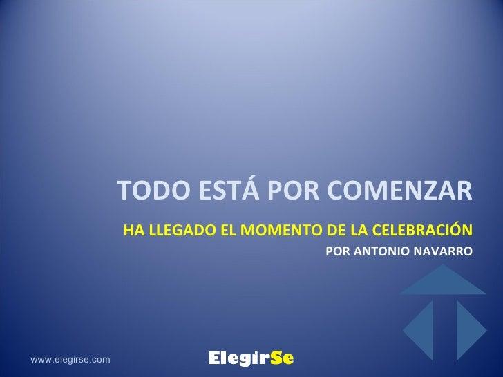 TODO ESTÁ POR COMENZAR                   HA LLEGADO EL MOMENTO DE LA CELEBRACIÓN                                         P...