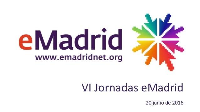 VI Jornadas eMadrid 20 junio de 2016
