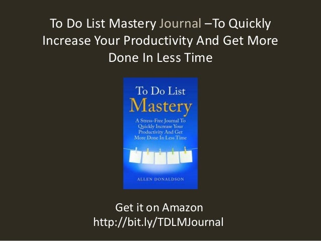 To Do List Mastery Journal –To Quickly  Increase Your Productivity And Get More  Done In Less Time  Get it on Amazon  http...