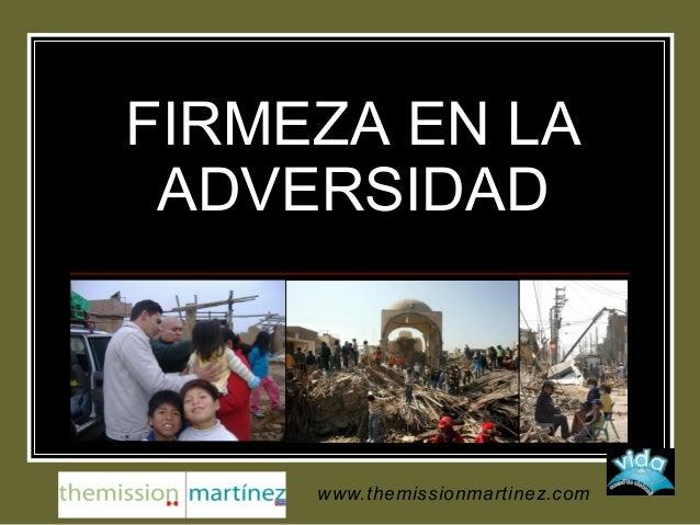 FIRMEZA EN LA ADVERSIDAD www.themissionmartinez.com