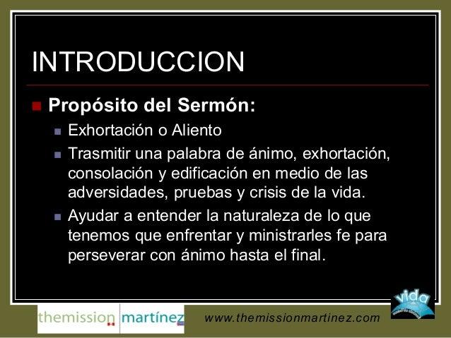 INTRODUCCION  Propósito del Sermón:  Exhortación o Aliento  Trasmitir una palabra de ánimo, exhortación, consolación y ...