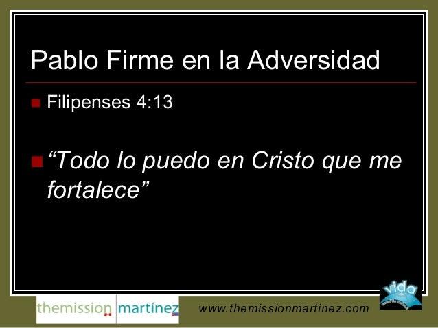 """Pablo Firme en la Adversidad  Filipenses 4:13  """"Todo lo puedo en Cristo que me fortalece"""" www.themissionmartinez.com"""