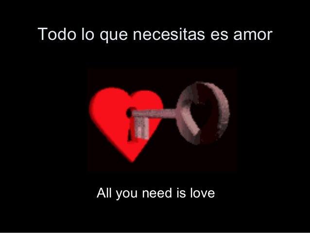 Todo lo que necesitas es amor All you need is love