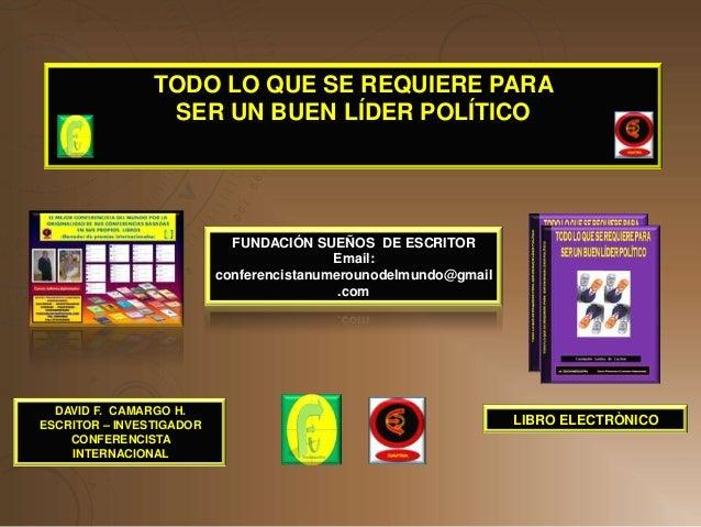 TODO LO QUE SE REQUIERE PARA                 SER UN BUEN LÍDER POLÍTICO                            FUNDACIÓN SUEÑOS DE ESC...