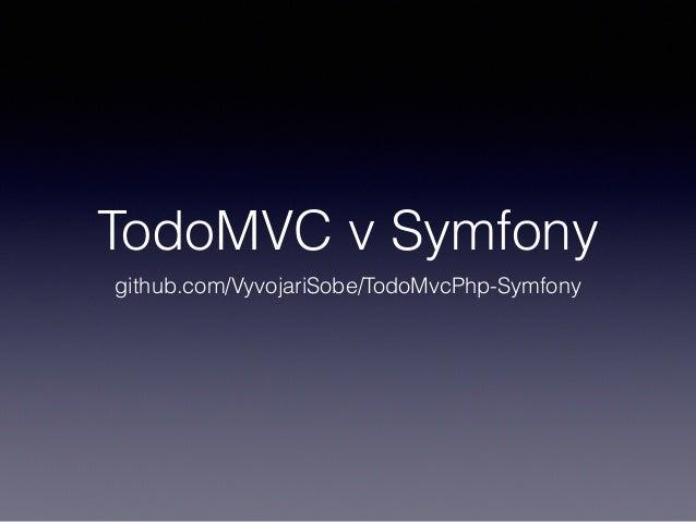 TodoMVC v Symfony github.com/VyvojariSobe/TodoMvcPhp-Symfony