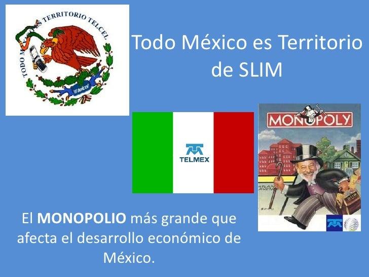 Todo México es Territorio de SLIM<br />El MONOPOLIO más grande que afecta el desarrollo económico de México<br />