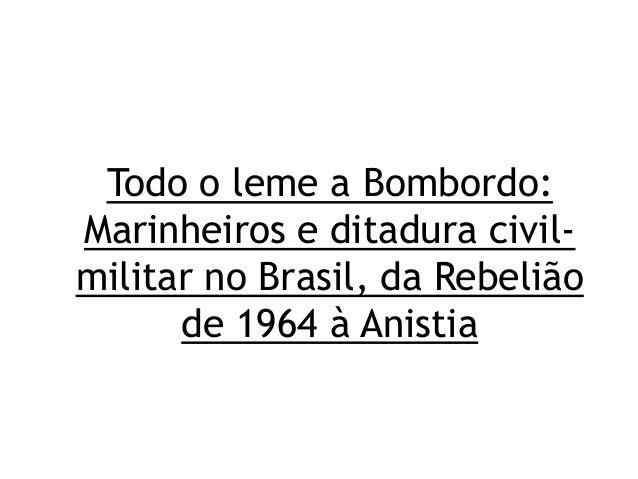 Todo o leme a Bombordo: Marinheiros e ditadura civil- militar no Brasil, da Rebelião de 1964 à Anistia