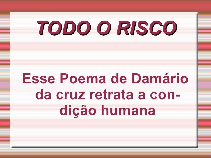 TODO O   RISCO Esse Poema de Damário da cruz retrata a condição humana