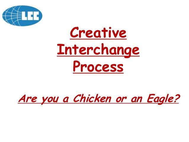 Creative       Interchange         ProcessAre you a Chicken or an Eagle?