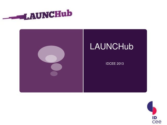 LAUNCHub IDCEE 2013