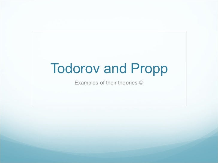 Todorov and Propp Examples of their theories  