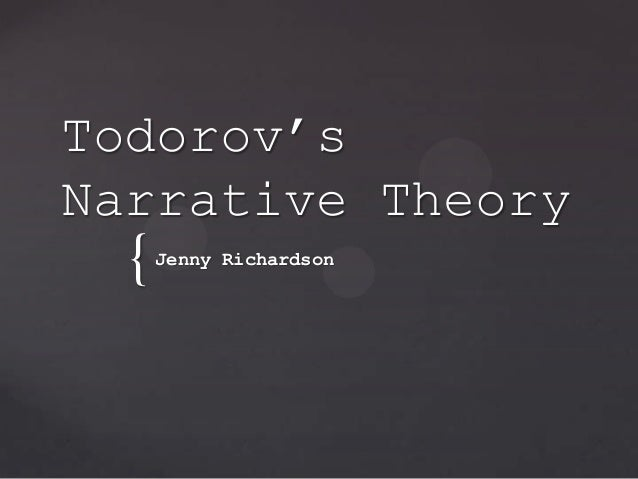 { Todorov's Narrative Theory Jenny Richardson