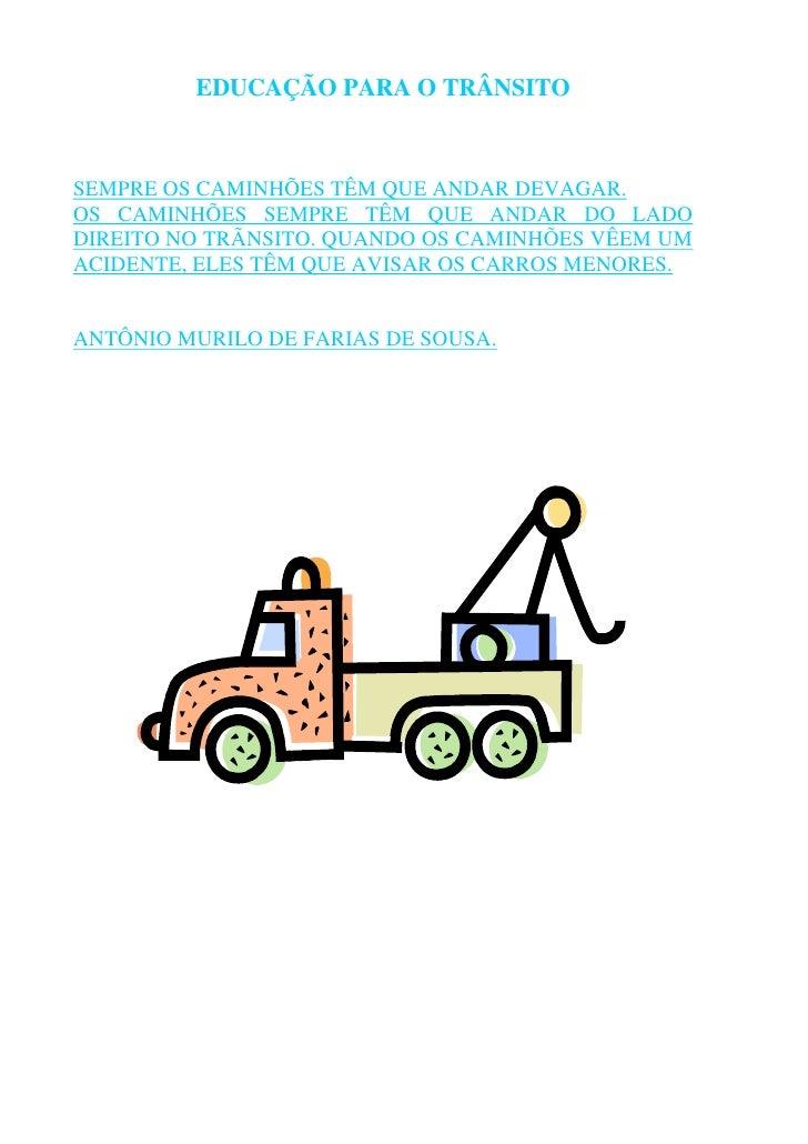 EDUCAÇÃO PARA O TRÂNSITO    SEMPRE OS CAMINHÕES TÊM QUE ANDAR DEVAGAR. OS CAMINHÕES SEMPRE TÊM QUE ANDAR DO LADO DIREITO N...