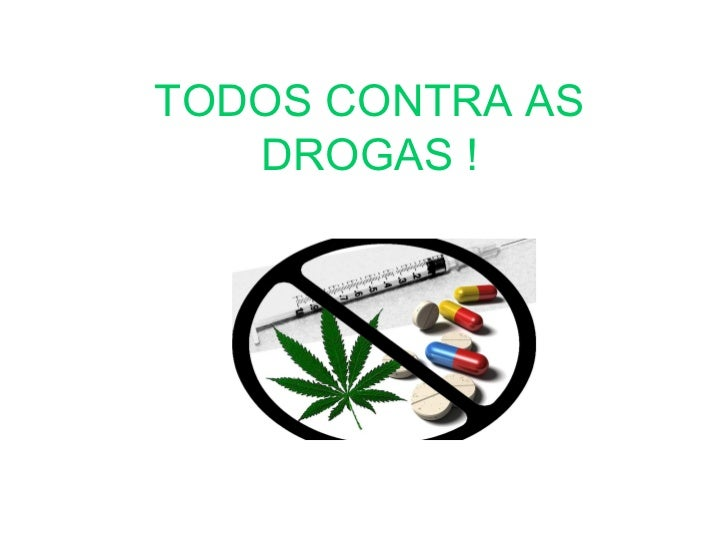 TODOS CONTRA AS   DROGAS !