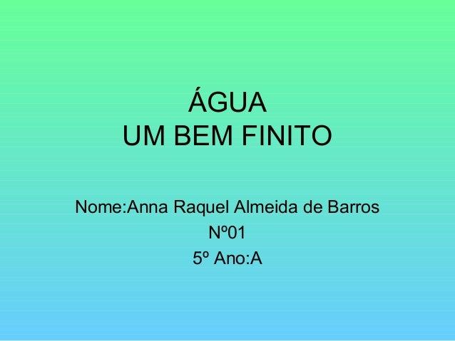 ÁGUA UM BEM FINITO Nome:Anna Raquel Almeida de Barros Nº01 5º Ano:A