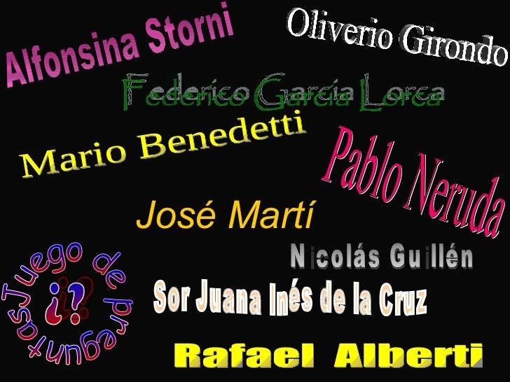 Alfonsina Storni Mario Benedetti Federico Garcia Lorca Oliverio Girondo José Martí Pablo Neruda Rafael  Alberti  Sor Juana...