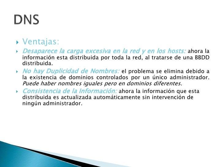 Ventajas:<br />Desaparece la carga excesiva en la red y en los hosts: ahorala información esta distribuida por toda la red...