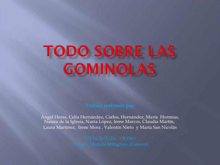 Trabajo realizado por: Ángel Heras, Celia Hernández, Carlos, Hernández, María  Hormías, Naiara de la Iglesia, Nuria López,...