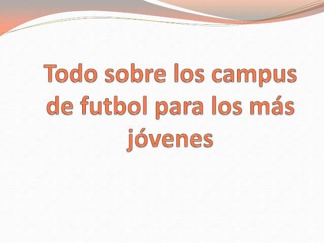  Los campamentos o más conocidos como campus de futbol, son las actividades que se realizan en verano para que los más pe...