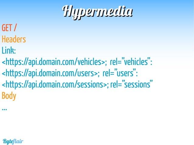 "HypermediaHypermedia GET /vehicles Headers Link: <https://api.domain.com/vehicles?page=1&size=20>; rel=""next"" Body [ {...}..."