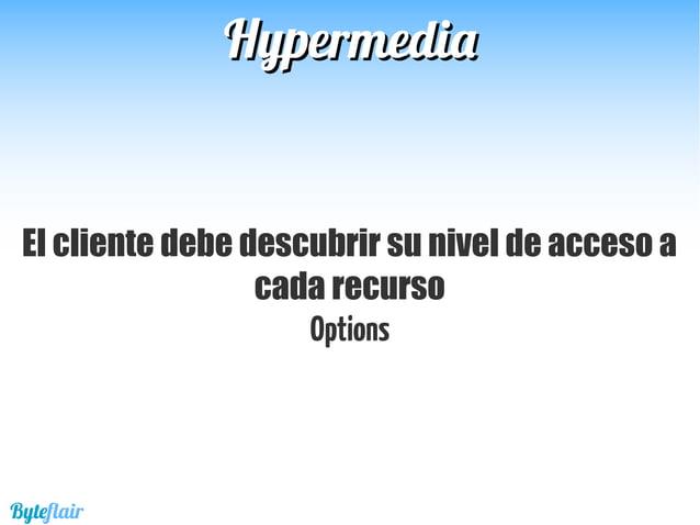HypermediaHypermedia Convenciones RelTypes,MediaTypes,Methods,StatusCodes Byteflair ..o qué debe saber el desarrollador de...