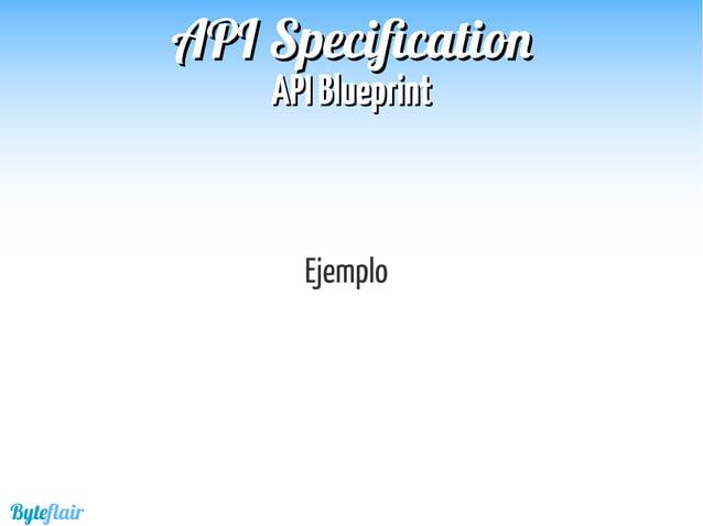 Byteflair APIAPI BlueprintBlueprint APIAPI SpecificationSpecification Gist : https://gist.github.com/victorhernandezberme...
