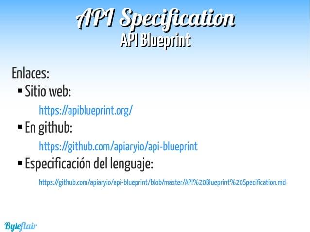 Byteflair APIAPI BlueprintBlueprint APIAPI SpecificationSpecification Algunas herramientas Apiary: http://apiary.io Dredd:...