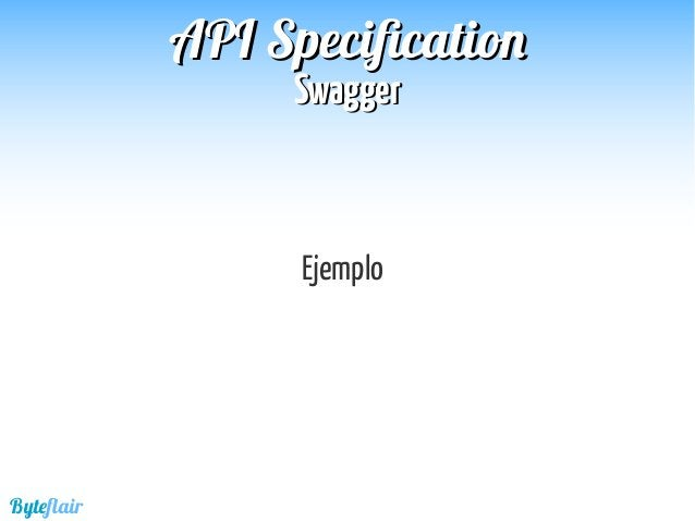 Byteflair SwaggerSwagger APIAPI SpecificationSpecification Gist : https://gist.github.com/victorhernandezbermejo/efd8093e...