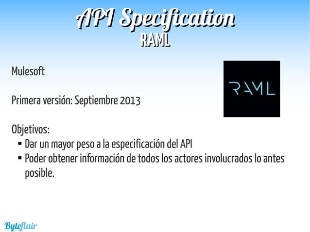 Byteflair RAMLRAML APIAPI SpecificationSpecification API Designer: http://api-portal.anypoint.mulesoft.com/raml/api-design...