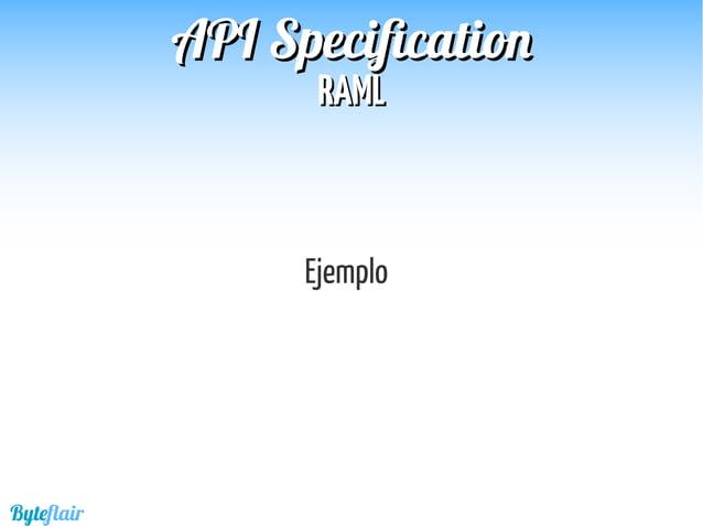 Byteflair RAMLRAML APIAPI SpecificationSpecification Gist : https://gist.github.com/victorhernandezbermejo/f5db381cb4cf39...