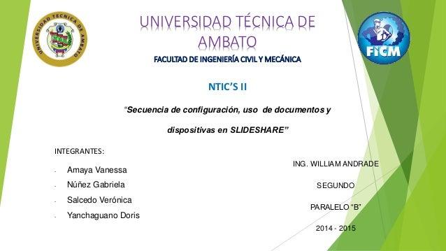 """UNIVERSIDAD TÉCNICA DE AMBATO FACULTAD DE INGENIERÍA CIVIL Y MECÁNICA NTIC'S II """"Secuencia de configuración, uso de docume..."""