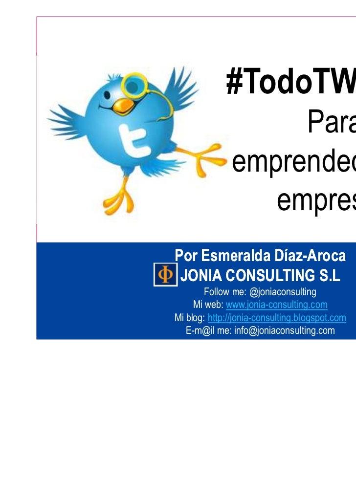 #TodoTWITTER                    Para               emprendedores y                  empresasPor Esmeralda Díaz-Aroca      ...