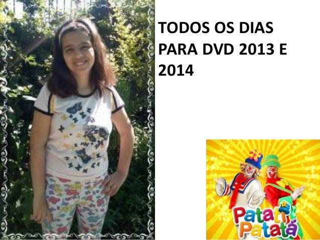TODOS OS DIASPARA DVD 2013 E2014