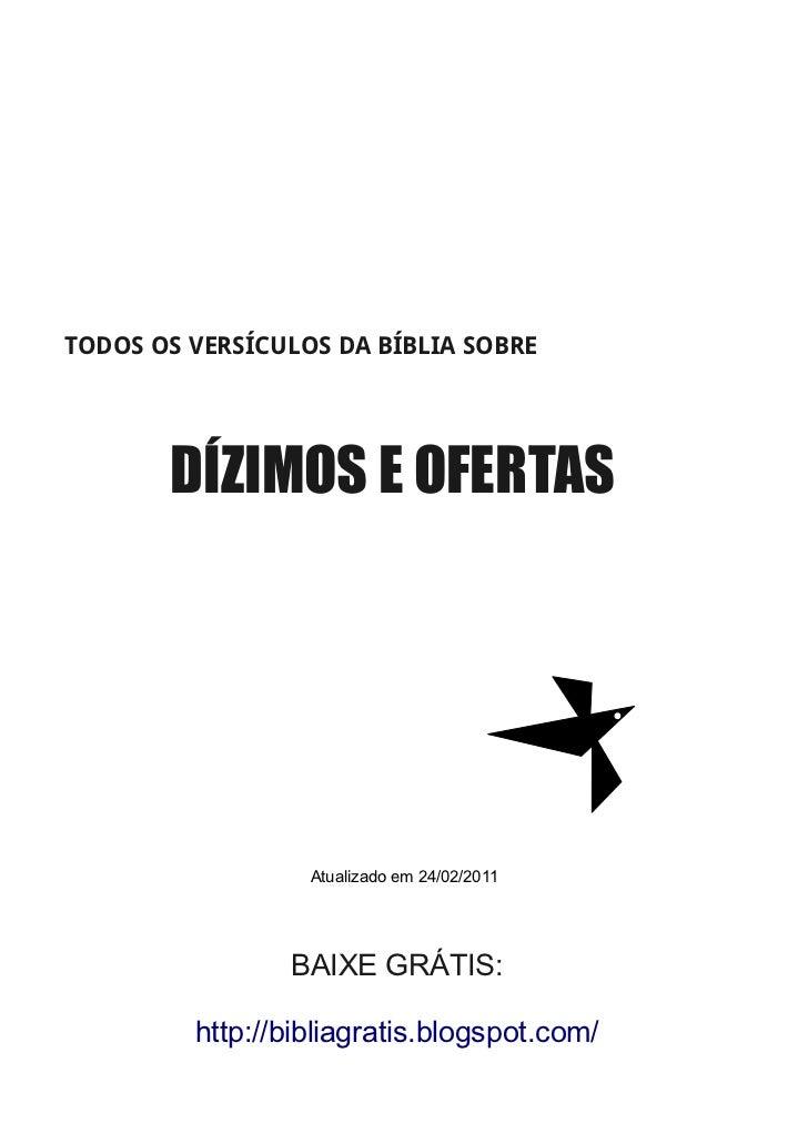 TODOS OS VERSÍCULOS DA BÍBLIA SOBRE       DÍZIMOS E OFERTAS                  Atualizado em 24/02/2011                BAIXE...