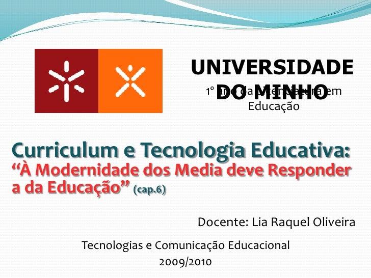 """UNIVERSIDADE DO MINHO<br />1º ano da Licenciatura em Educação<br />Curriculum e Tecnologia Educativa:""""À Modernidade dos Me..."""