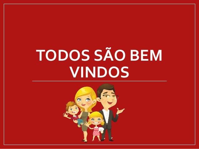 TODOS SÃO BEM VINDOS