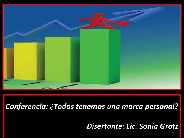 Conferencia: ¿Todos tenemos una marca personal?                      Disertante: Lic. Sonia Grotz                         ...
