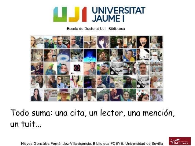 Todo suma: una cita, un lector, una mención, un tuit... Nieves González Fernández-Villavicencio. Biblioteca FCEYE. Univers...