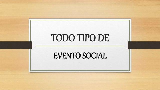TODO TIPO DE EVENTO SOCIAL