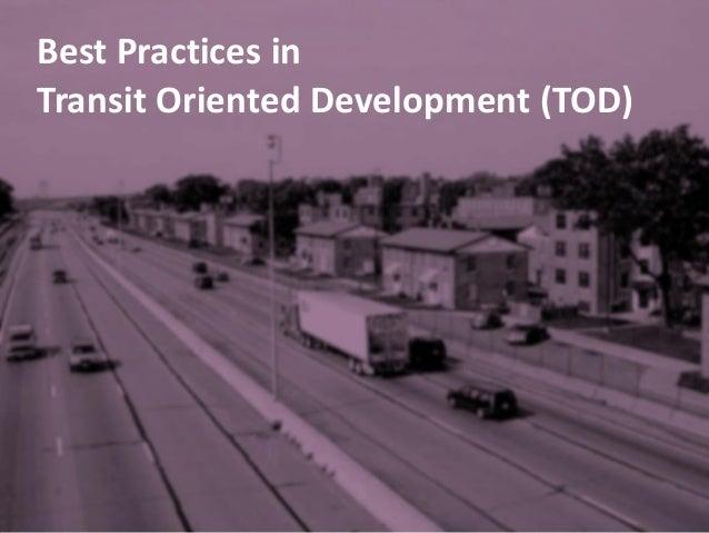 Best Practices in Transit Oriented Development (TOD)